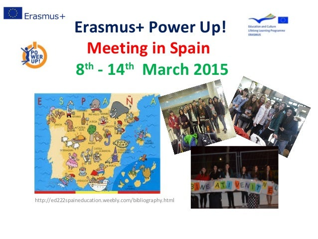 Erasmus+ Power Up! Meeting in Spain 8th - 14th March 2015 http://ed222spaineducation.weebly.com/bibliography.html