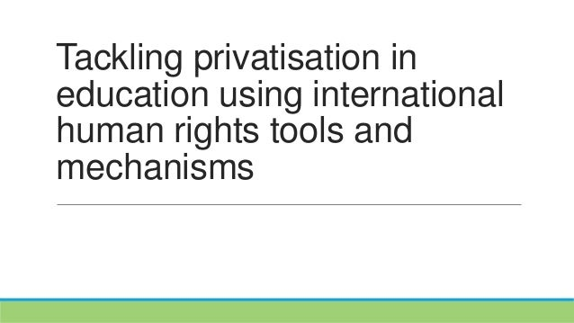 Tackling privatisation in education using international human rights tools and mechanisms