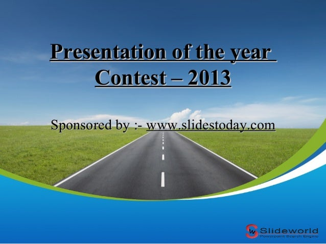 Presentation of the year Contest – 2013 Sponsored by :- www.slidestoday.com