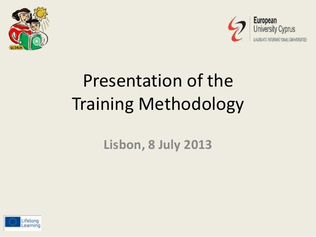 Presentation of the Training Methodology Lisbon, 8 July 2013