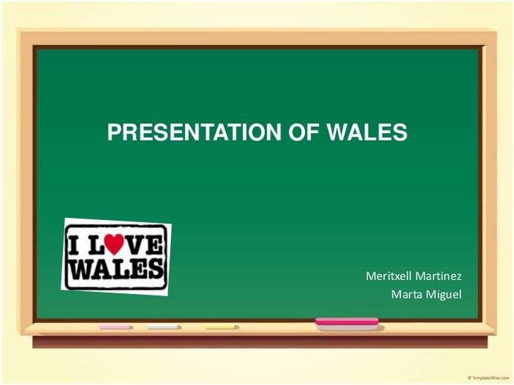 PRESENTATION OF WALES                  Meritxell Martinez                      Marta Miguel