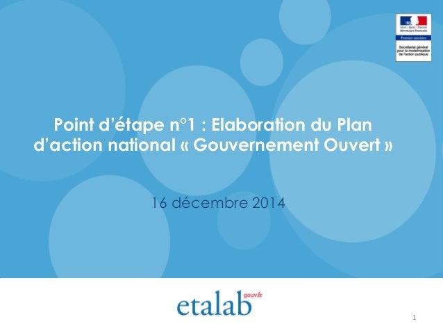 Point d'étape n°1 : Elaboration du Plan d'action national « Gouvernement Ouvert » 16 décembre 2014 1