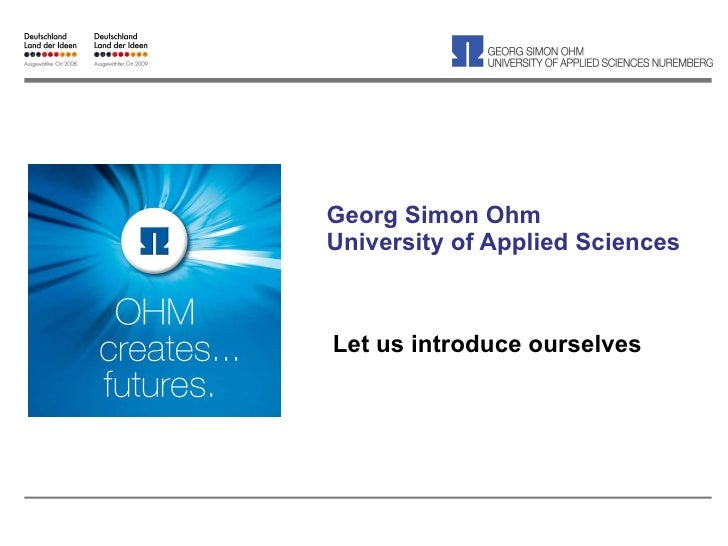 Georg Simon Ohm University of Applied Sciences Let us introduce ourselves
