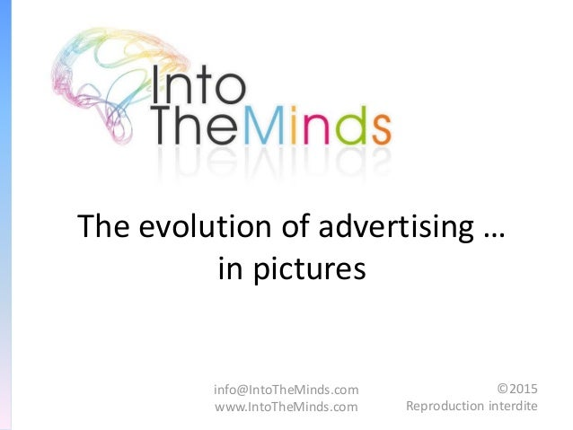 info@IntoTheMinds.com www.IntoTheMinds.com ©2015 Reproduction interdite The evolution of advertising … in pictures