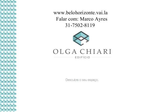 www.belohorizonte.vai.la Falar com: Marco Ayres 31-7502-8119  Descubra o seu espaço.