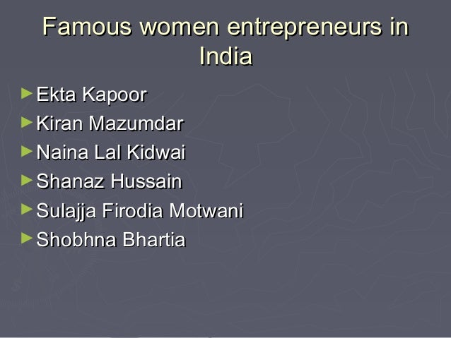 women entrepreneurs from india The women's web list of 30 successful women entrepreneurs in india, women entrepreneurs are making headwinds and these women entrepreneurs are growing their businesses and impacting their communities too.