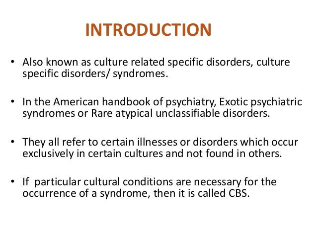 culture specific syndrome Culture-bound syndromes are specific mental disorders which only occur within specific cultures although this is a fascinating field of study and research, it is important that one should.
