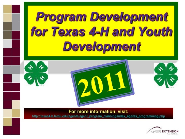 Program Development for Texas 4-H and Youth Development<br />2011<br />For more information, visit:  http://texas4-h.tamu....