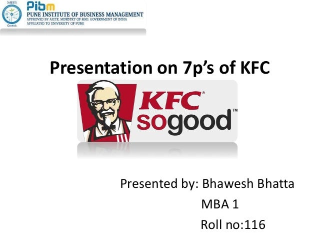 Presentation on 7p's of KFC Presented by: Bhawesh Bhatta MBA 1 Roll no:116