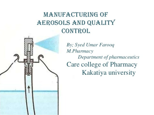 Manufacturing ofAerosols and Quality      control       By; Syed Umar Farooq       M.Pharmacy            Department of pha...