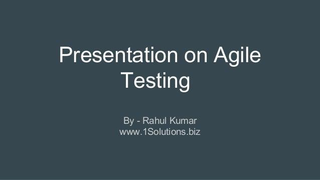 Presentation on Agile Testing By - Rahul Kumar www.1Solutions.biz