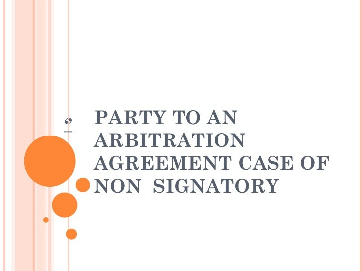 PARTY TO AN ARBITRATION AGREEMENT CASE OF NON  SIGNATORY   ''