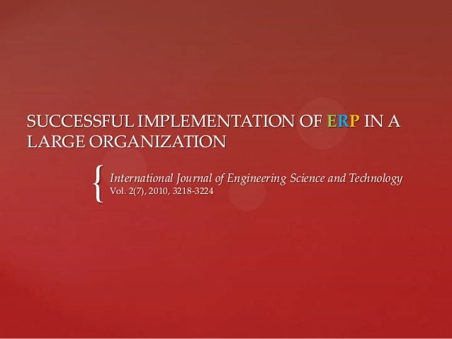 SUCCESSFUL IMPLEMENTATION OF ERP IN A LARGE ORGANIZATION  {  International Journal of Engineering Science and Technology V...