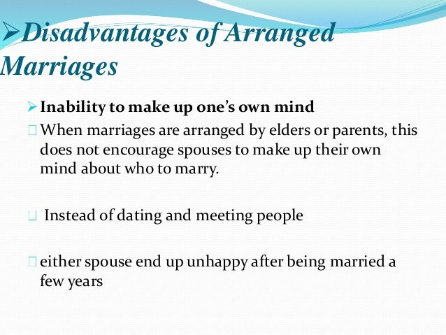 disadvantage of arranged marriage Arranged marriages should be outlawed  arranged marriage is bad both for the individual women concerned and for women generally in society.