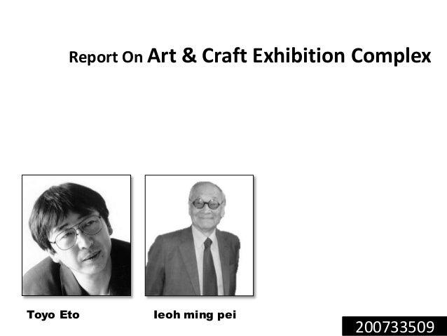 200733509 Report On Art & Craft Exhibition Complex Toyo Eto Ieoh ming pei