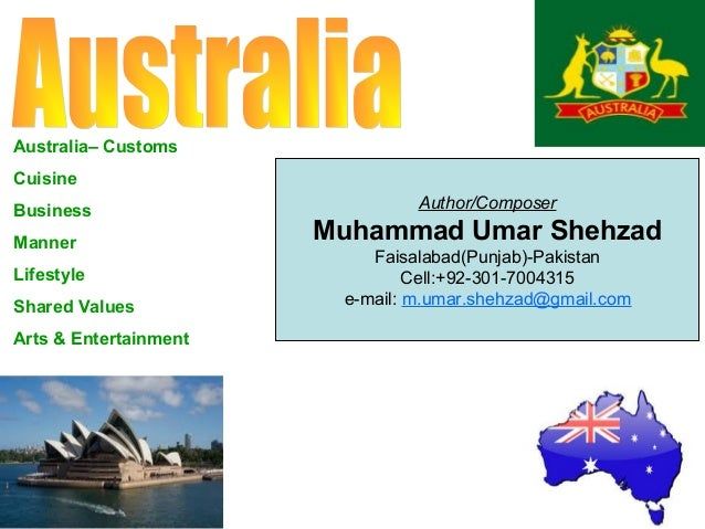 Australia– Customs Cuisine Business Manner Lifestyle Shared Values Arts & Entertainment  Author/Composer  Muhammad Umar Sh...