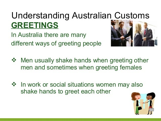 Presentation on australia customcuisinemannerbusinesslifestylesh 15 understanding australian customs greetings m4hsunfo