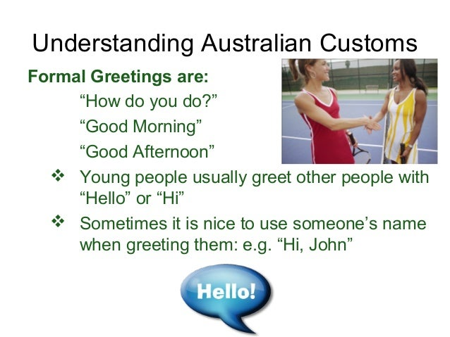 Presentation on australia customcuisinemannerbusinesslifestylesh 16 understanding australian customs formal greetings are m4hsunfo