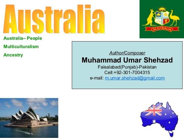 Australia– People Multiculturalism Ancestry  Author/Composer  Muhammad Umar Shehzad Faisalabad(Punjab)-Pakistan Cell:+92-3...