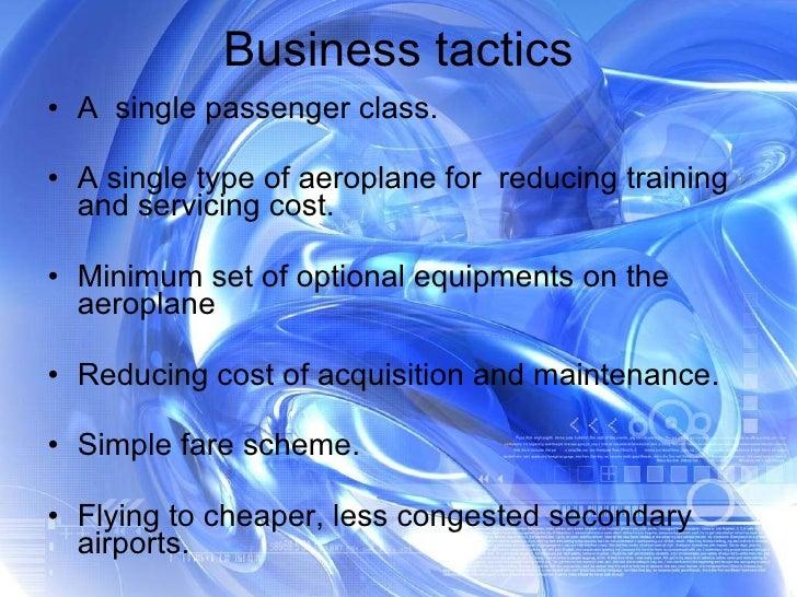 Business tactics <ul><li>A  single passenger class. </li></ul><ul><li>A single type of aeroplane for  reducing training an...