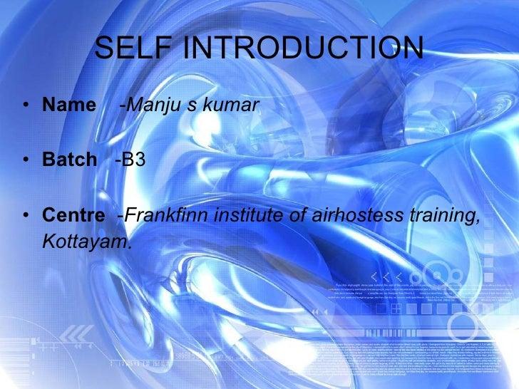 SELF INTRODUCTION <ul><li>Name   - Manju s kumar </li></ul><ul><li>Batch   -B3 </li></ul><ul><li>Centre   - Frankfinn inst...