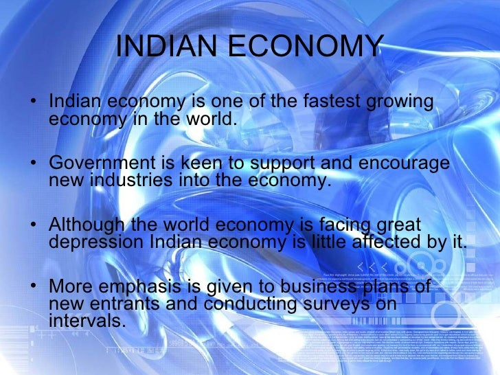 INDIAN ECONOMY <ul><li>Indian economy is one of the fastest growing economy in the world. </li></ul><ul><li>Government is ...