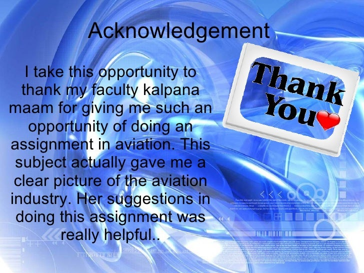 Acknowledgement  I take this opportunity to thank my faculty kalpana maam for giving me such an opportunity of doing an as...
