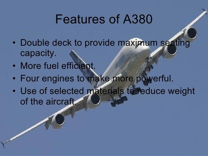 Features of A380 <ul><li>Double deck to provide maximum seating capacity. </li></ul><ul><li>More fuel efficient. </li></ul...