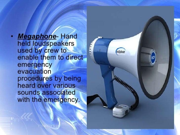 <ul><li>Megaphone - Hand held loudspeakers used by crew to enable them to direct emergency evacuation procedures by being ...