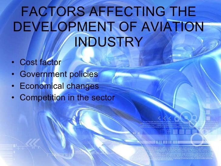 FACTORS AFFECTING THE DEVELOPMENT OF AVIATION INDUSTRY <ul><li>Cost factor </li></ul><ul><li>Government policies </li></ul...