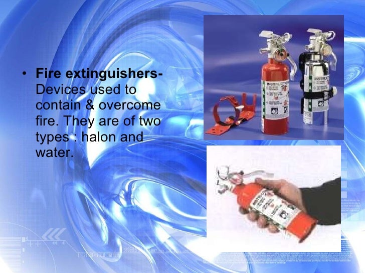 <ul><li>Fire extinguishers-  Devices used to contain & overcome fire. They are of two types : halon and water. </li></ul>
