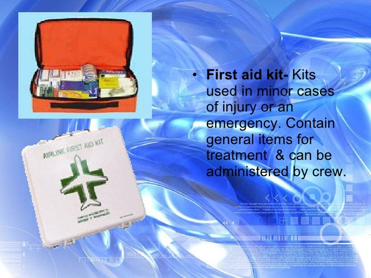 <ul><li>First aid kit-  Kits used in minor cases of injury or an emergency. Contain general items for treatment  & can be ...