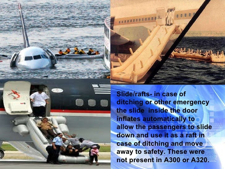 Slide/rafts- in case of ditching or other emergency the slide  inside the door inflates automatically to allow the passeng...