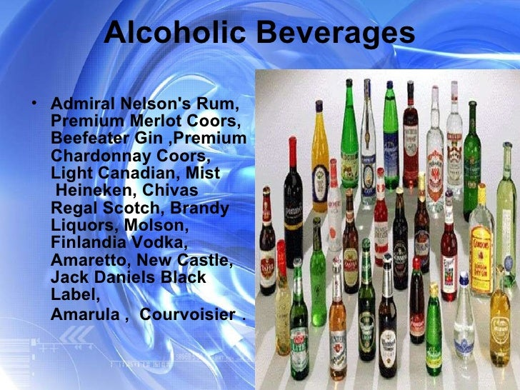 Alcoholic Beverages <ul><li>Admiral Nelson's Rum, Premium Merlot Coors, Beefeater Gin ,Premium Chardonnay Coors, Light Can...