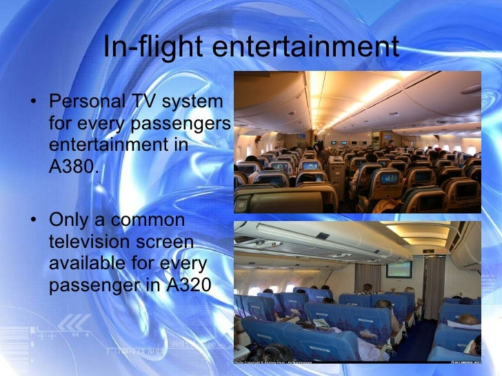 In-flight entertainment <ul><li>Personal TV system for every passengers entertainment in A380. </li></ul><ul><li>Only a co...