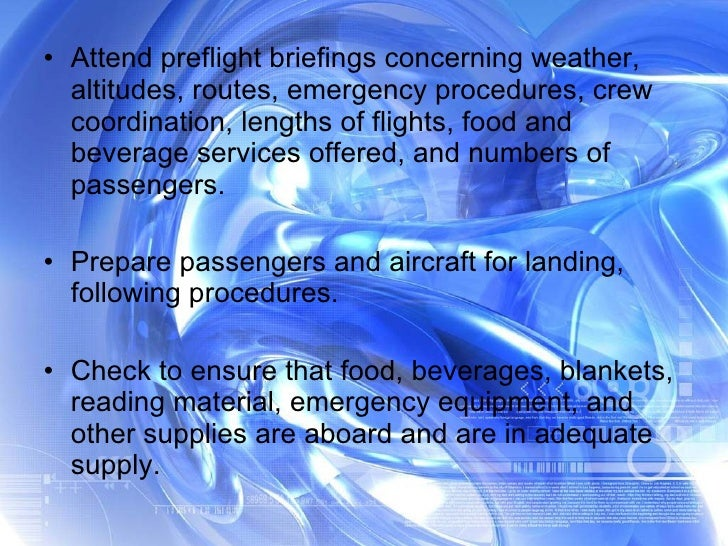 <ul><li>Attend preflight briefings concerning weather, altitudes, routes, emergency procedures, crew coordination, lengths...