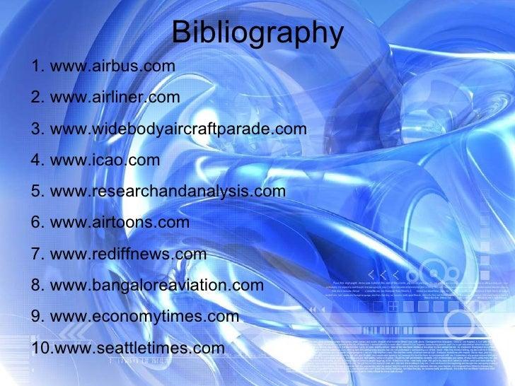 Bibliography   <ul><li>www.airbus.com </li></ul><ul><li>www.airliner.com </li></ul><ul><li>www.widebodyaircraftparade.com ...
