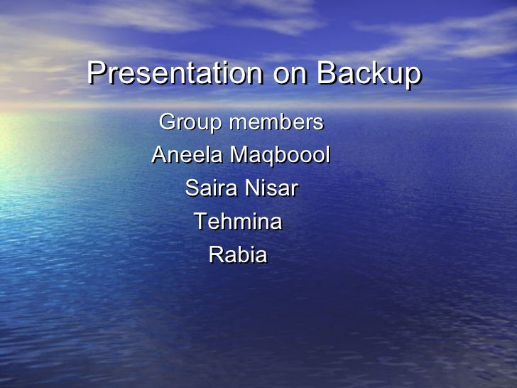 Presentation on Backup    Group members    Aneela Maqboool      Saira Nisar       Tehmina         Rabia