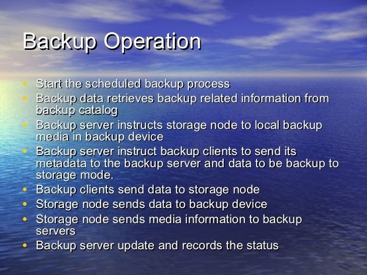 Backup Operation• Start the scheduled backup process• Backup data retrieves backup related information from    backup cata...