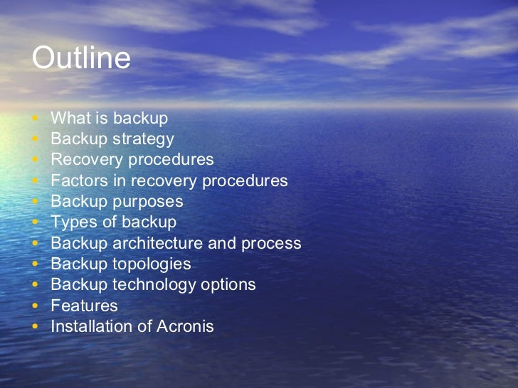 Outline•   What is backup•   Backup strategy•   Recovery procedures•   Factors in recovery procedures•   Backup purposes• ...