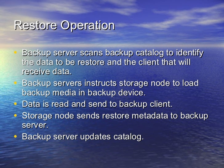 Restore Operation• Backup server scans backup catalog to identify    the data to be restore and the client that will    re...
