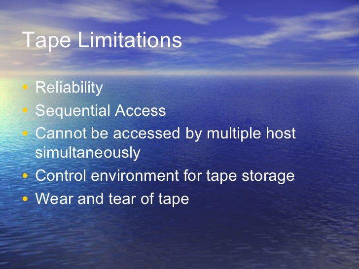 Tape Limitations• Reliability• Sequential Access• Cannot be accessed by multiple host  simultaneously• Control environment...