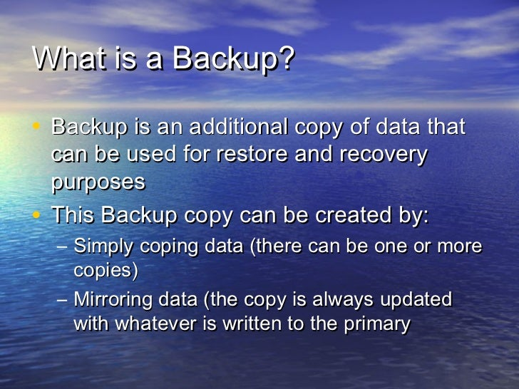 What is a Backup?• Backup is an additional copy of data that  can be used for restore and recovery  purposes• This Backup ...