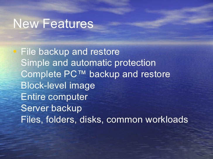 New Features• File backup and restore Simple and automatic protection Complete PC™ backup and restore Block-level image En...