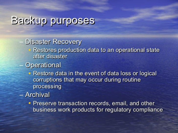 Backup purposes – Disaster Recovery    • Restores production data to an operational state      after disaster – Operationa...