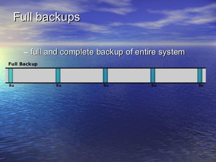 Full backups     – full and complete backup of entire systemFull BackupSu            Su          Su          Su           Su