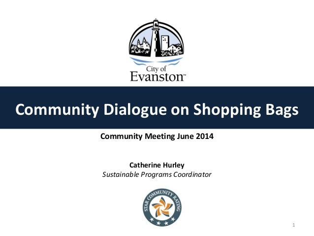 Catherine Hurley Sustainable Programs Coordinator Community Meeting June 2014 Community Dialogue on Shopping Bags 1