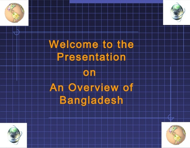 Welcome to the Presentation on An Overview of Bangladesh