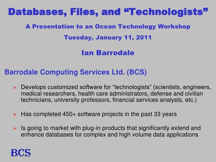 "Databases, Files, and ""Technologists""        A Presentation to an Ocean Technology Workshop                       Tuesday,..."