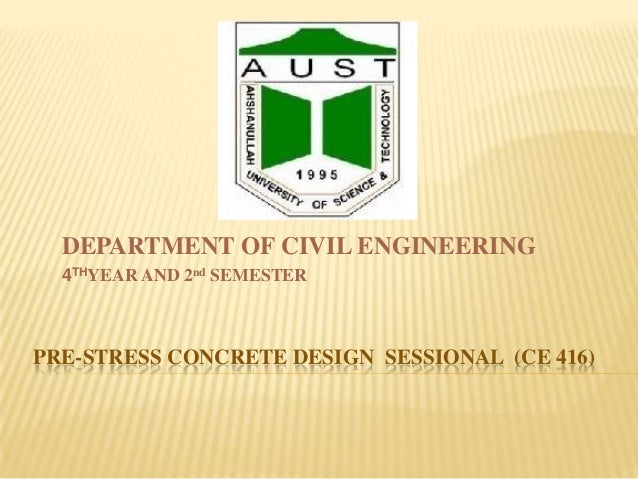 DEPARTMENT OF CIVIL ENGINEERING 4THYEAR AND 2nd SEMESTER  PRE-STRESS CONCRETE DESIGN SESSIONAL (CE 416)